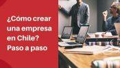 pasos para crear una empresa en chile