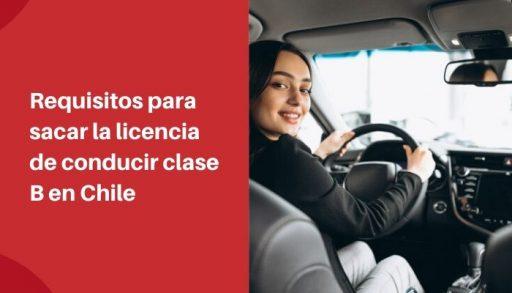 requisitos sacar licencia de conducir clase b en chile